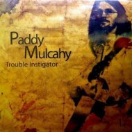 Paddy Mulcahy - Trouble Instigator